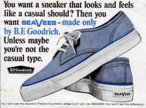 You want a sneaker that looks and feels like a casual should? Then you want SeaVees - Made only by B. F. Goodrich. Unless maybe you're not the casual type. (1966)